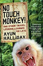 No Touch Monkey!: And Other Travel Lessons…