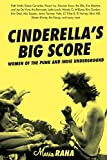 Raha, Maria: Cinderella&#39;s Big Score: Women Of The Punk And Indie Underground
