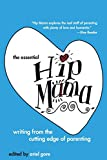 Gore, Ariel: The Essential Hip Mama: Writing From the Cutting Edge of Parenting