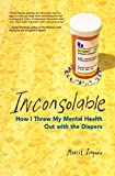 Ingman, Marrit: Inconsolable: How I Threw My Mental Health Out With the Diapers