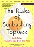 Chynoweth, Kate: The Risks Of Sunbathing Topless: And Other Funny Stories From The Road