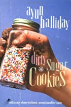 Dirty Sugar Cookies: Culinary Observations,…