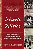 Aptheker, Bettina: Intimate Politics: How I Grew Up Red, Fought for Free Speech, And Became a Feminist Rebel
