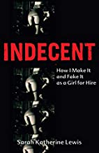 Indecent: How I Make It and Fake It as a…