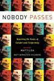 Sycamore, Matthew Bernstein: Nobody Passes: Rejecting the Rules of Gender And Conformity