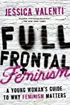 Full Frontal Feminism: A Young Woman's…