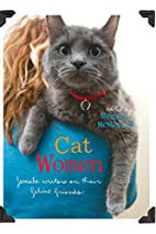 Cat Women: Female Writers on Their Feline…