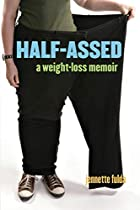 Half-Assed: A Weight-Loss Memoir by Jennette…