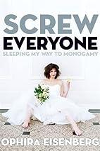 Screw Everyone: Sleeping My Way to Monogamy…