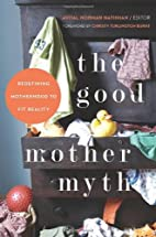 The Good Mother Myth: Redefining Motherhood…