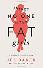 Things No One Will Tell Fat Girls: A…