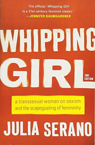 whipping-girl-a-transsexual-woman-on-sexism-and-the-scapegoating-of-femininity