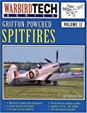 Darling, Kev: Griffon-Powered Spitfires: Included in This Volume Are Tech Illustrations,Developmental History, Etc