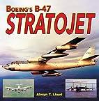 Boeing's B-47 Stratojet by Alwyn T. Lloyd