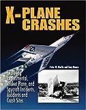 Peter W. Merlin: X-Plane Crashes: Exploring Experimental, Rocket Plane & Spycraft Incidents, Accidents & Crash Sites