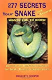 Cooper, Paulette: 277 Secrets Your Snake and Lizard Want You to Know : Unusual and Useful Information for Snake Owners and Snake Lovers