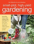 Small-Plot, High-Yield Gardening: How to…
