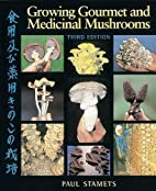 Growing Gourmet and Medicinal Mushrooms by…
