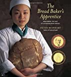 The Bread Baker's Apprentice: Mastering the…
