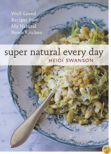 TSuper Natural Every Day: Well-Loved Recipes from My Natural Foods Kitchen