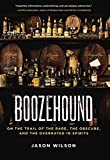 Wilson, Jason: Boozehound: On the Trail of the Rare, the Obscure, and the Overrated in Spirits