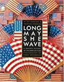Heffernan, Terry: Long May She Wave: A Graphic History of the American Flag