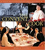 Tisdall, Maria: The Convent Cook: Divine Meals for Families Large and Small