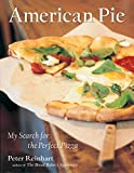 Reinhart, Peter: American Pie: My Search for the Perfect Pizza
