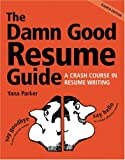 Parker, Yana: The Damn Good Resume Guide: A Crash Course in Resume Writing