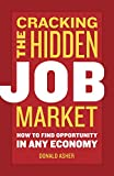 Asher, Donald: Cracking The Hidden Job Market: How to Find Opportunity in Any Economy