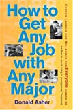 Asher, Donald: How to Get Any Job with Any Major: A New Look at Career Launch (How to Get Any Job: Career Launch & Re-Launch for)