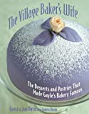 Gayle C. Ortiz: The Village Baker's Wife: The Desserts and Pastries That Made Gayle's Bakery Famous