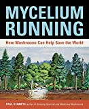 Stamets, Paul: Mycelium Running: How Mushrooms Can Help Save the World