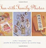Barry, Jennifer: Fun With Family Photos: Crafts, Keepsakes, Gifts