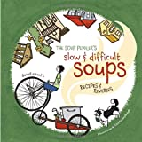 Ansel, David: The Soup Peddler&#39;s Slow &amp; Difficult Soups: Recipes And Reveries
