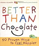 Reynolds, Simon: Better Than Chocolate: 50 Proven Ways To Feel Happier