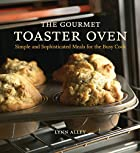 The Gourmet Toaster Oven: Simple And…