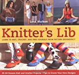 Maikon, Lena: Knitter&#39;s Lib: Learn to Knit, Crochet, And Free Yourself from Pattern Dependency