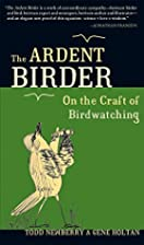The Ardent Birder: On the Craft of…
