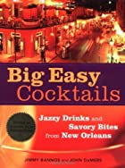 Big Easy Cocktails: Jazzy Drinks and Savory…