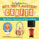 Kramer, Leah: The Craftster Guide to Nifty, Thrifty, and Kitschy Crafts: Fifty Fabulous Projects from the Fifties and Sixties