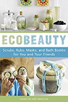 EcoBeauty: Scrubs, Rubs, Masks, and Bath…