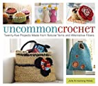 Uncommon Crochet: Twenty-Five Projects Made…