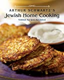 Schwartz, Arthur: Arthur Schwartz's Jewish Home Cooking: Yiddish Recipes Revisited