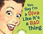You Say I'm a Diva Like It's a Bad…