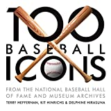 Terry Heffernan: 100 Baseball Icons: From the National Baseball Hall of Fame and Museum