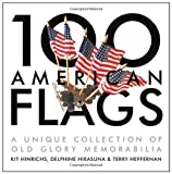 Hinrichs, Kit: 100 American Flags: A Unique Collection of Old Glory Memorabilia (The Collector's Eye)