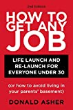 Asher, Donald: How to Get Any Job: Life Launch and Re-Launch for Everyone Under 30 (or How to Avoid Living in Your Parents' Basement), 2nd Edition