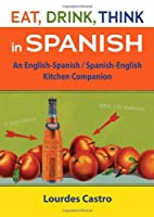 Eat, Drink, Think in Spanish: A Food…
