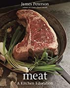 Meat: A Kitchen Education by James Peterson